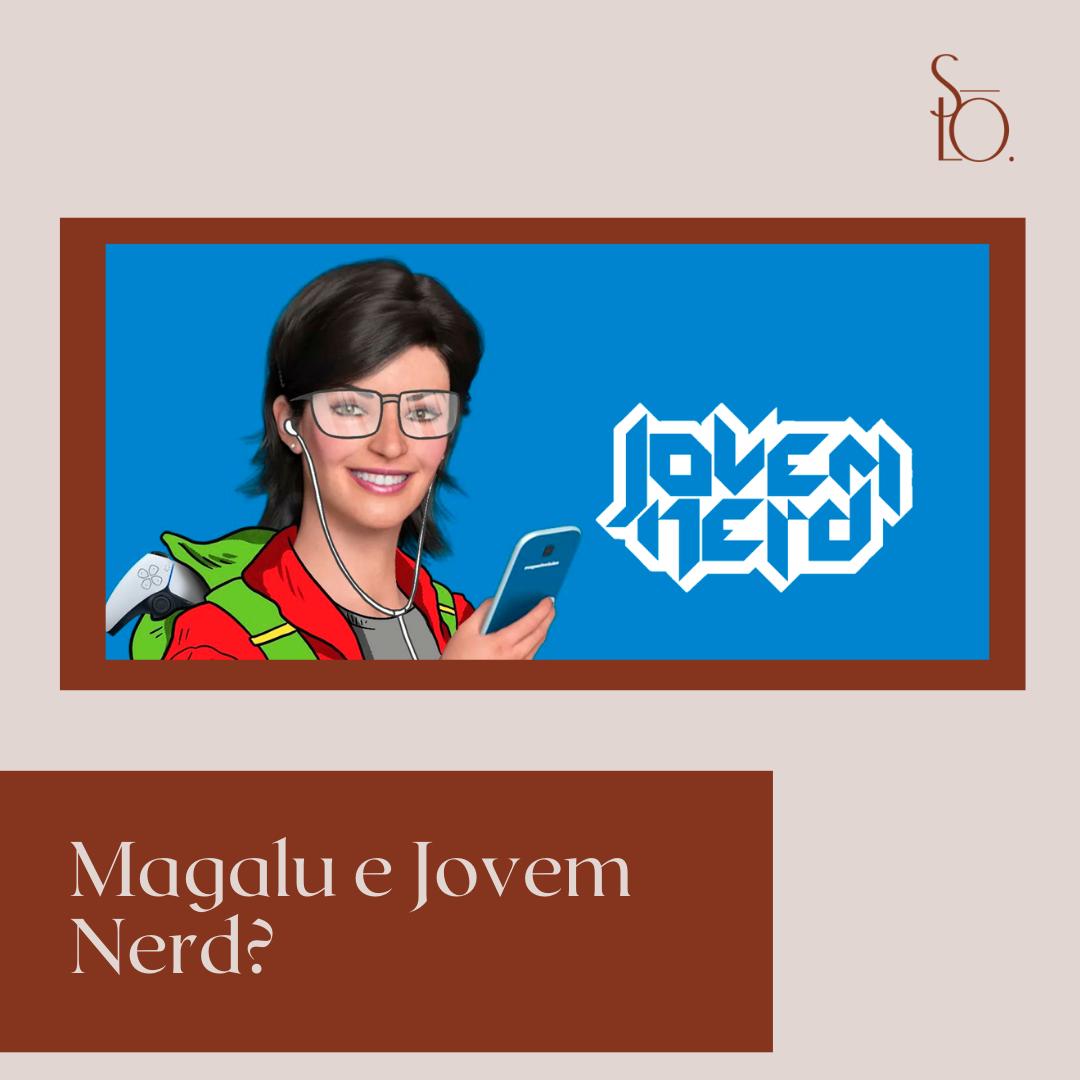 Read more about the article Magalu e Jovem Nerd ?